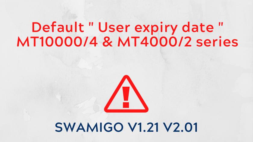 """Default """" User expiry date """" MT10000/4 & MT4000/2 series"""